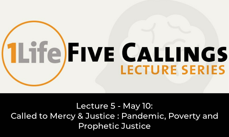1 Life Five Callings Lecture Series - Lecture 5 - May 10, Called to Mercy and Justice
